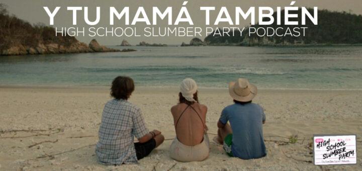 High School Slumber Party #235 – Y Tu Mamá También del toro