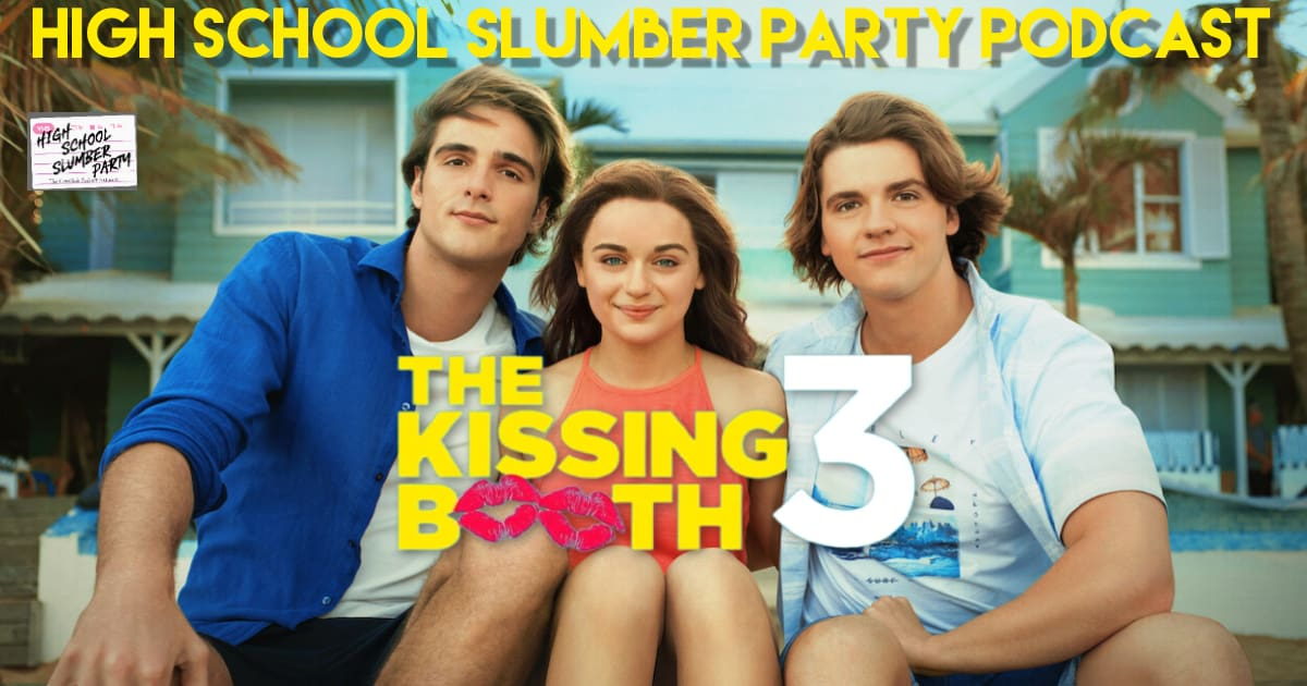 High School Slumber Party #237  – The Kissing Booth 3 (2021)