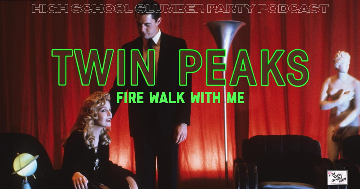 High School Slumber Party #244 – Twin Peaks: Fire Walk with Me (1992)