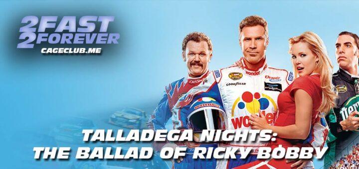2 Fast 2 Forever #205 – Talladega Nights: The Ballad of Ricky Bobby (2006)