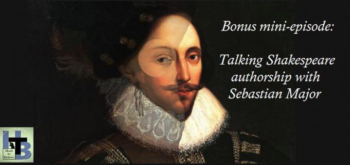 Hard to Believe – Bonus Mini-Episode: Shakespeare Authorship with Sebastian Major