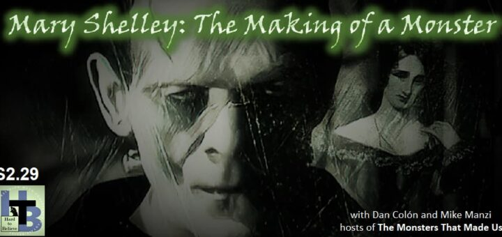 Hard to Believe #055 – Mary Shelley - The Making of a Monster