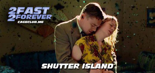 2 Fast 2 Forever #151 – Shutter Island (2010)