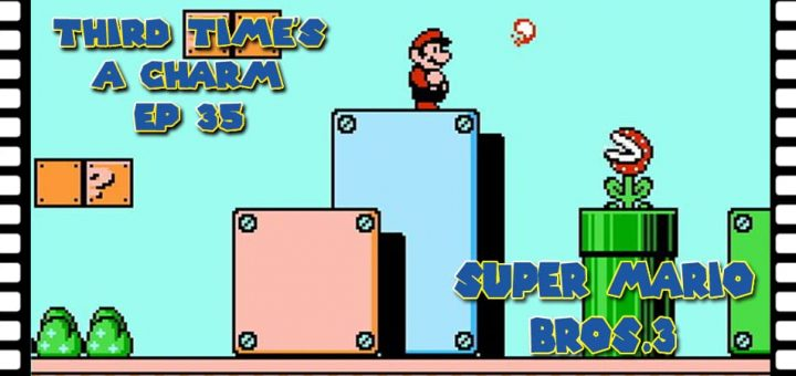 Third Time's A Charm #035 – Super Mario Bros. 3