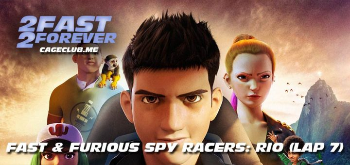 2 Fast 2 Forever #136 – Fast & Furious Spy Racers: Rio (Lap 7)