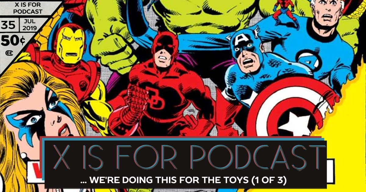 X is for Podcast #035 – The Contest of... I Mean... I Guess We're Doing This for The Toys: Part 1