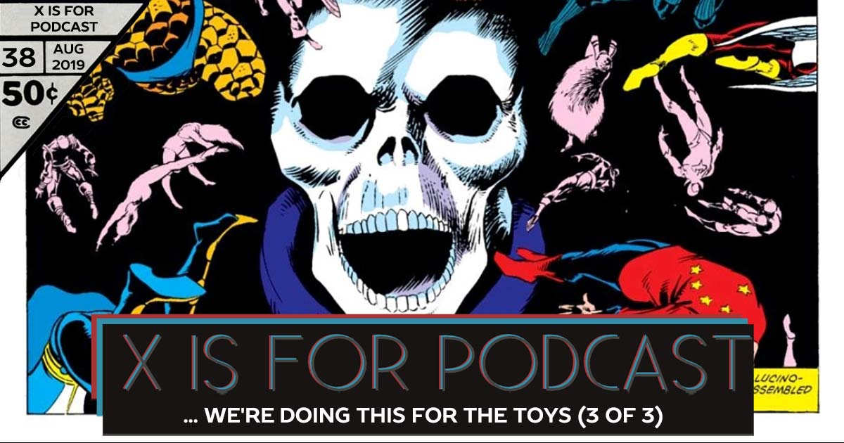 X is for Podcast #038 – The Contest of... I Mean... I Guess We're Doing This for The Toys: Part 3