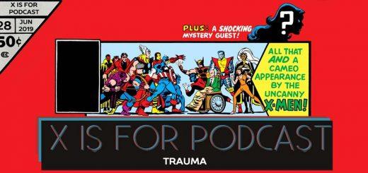 X is for Podcast #028 – Trauma