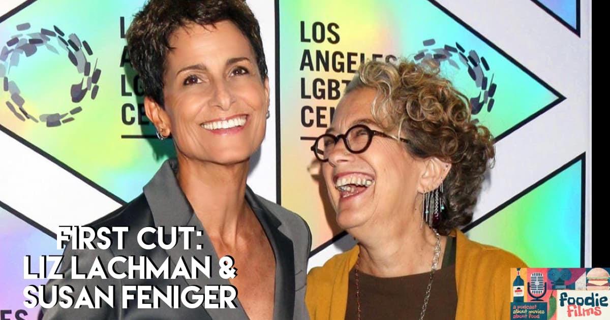 Foodie Films #085 – First Cut: Liz Lachman & Susan Feniger