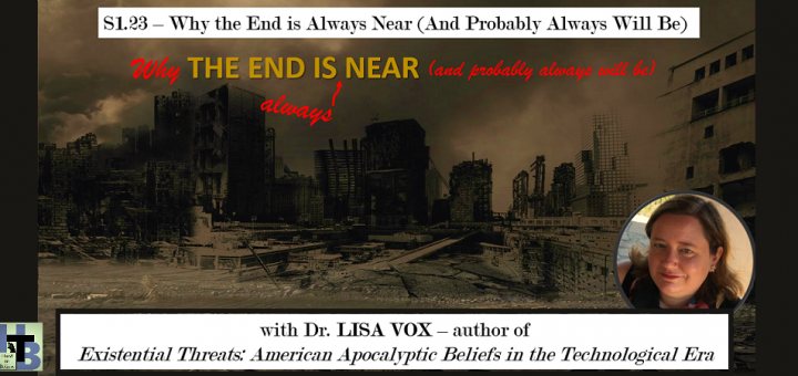 Hard to Believe #023 – Why the End is Always Near - with Dr. Lisa Vox