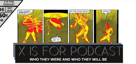 X is for Podcast #046 – Who They Were and Who They Will Be