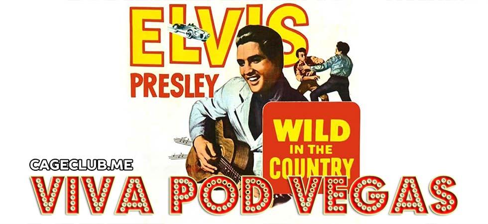 Viva Pod Vegas #007 – Wild in the Country (1961)