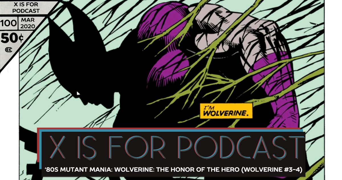 X is for Podcast #100 – '80s Mutant Mania: Wolverine: The Honor of the Hero (Wolverine #3-4, 1982) feat. Michael Anderson and the Legacy of Dazzler (Part Two)!