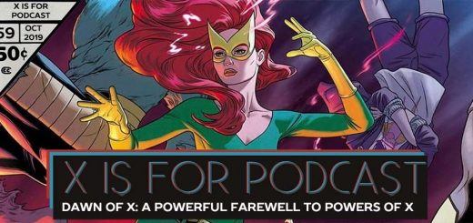 X is for Podcast #059 – Dawn of X: A Powerful Farewell to Powers of X (+ a Metric Ton About X-Men 1)