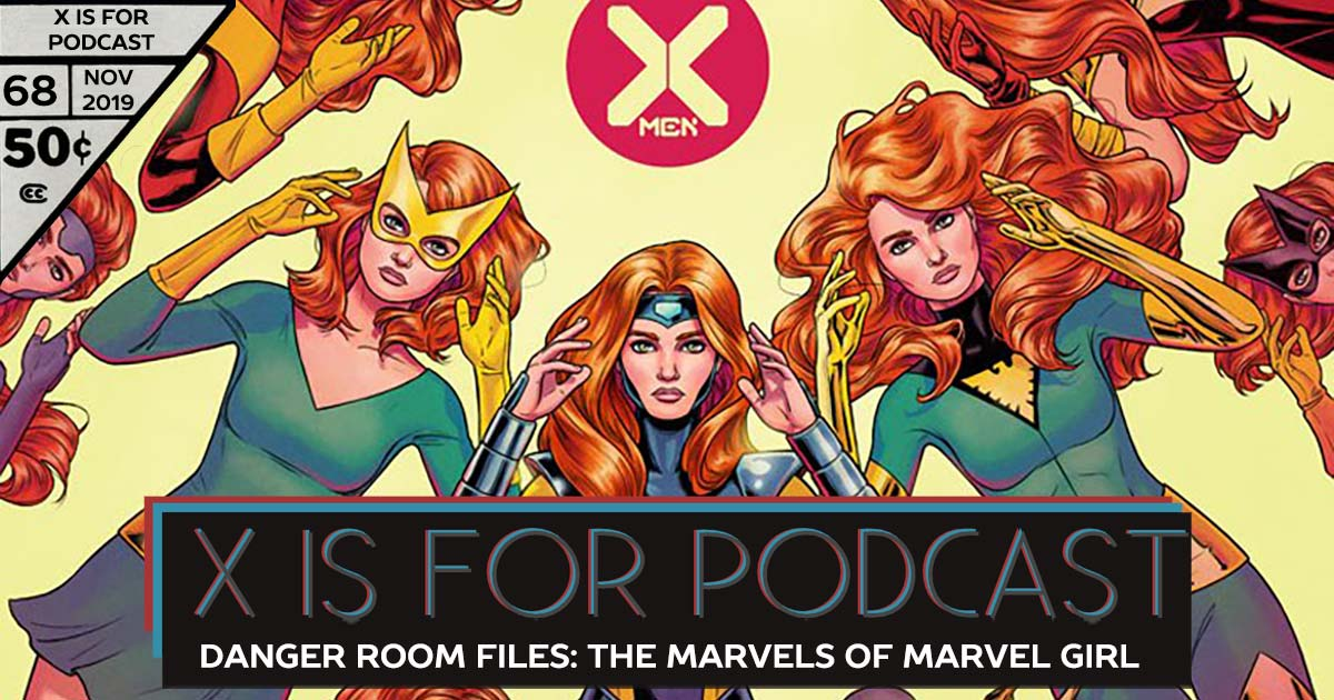 X is for Podcast #068 – Danger Room Files: The Marvels of Marvel Girl: A Jean Grey-Phoenix Conversation