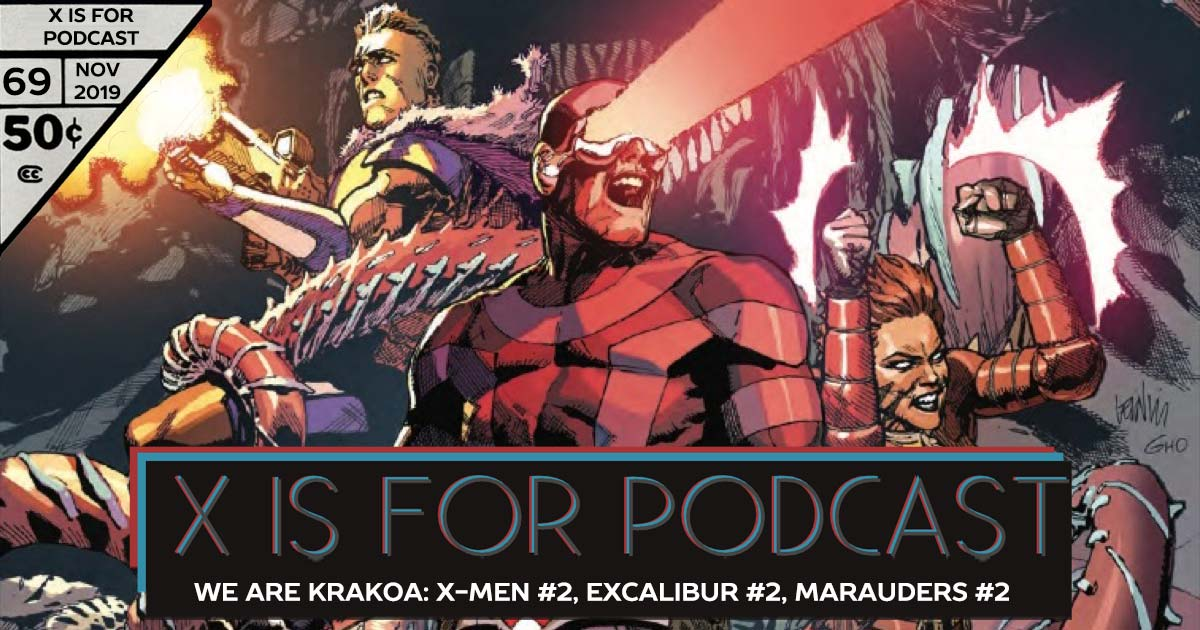 X is for Podcast #069 – We Are Krakoa: X-Men #2, Excalibur #2, Marauders #2