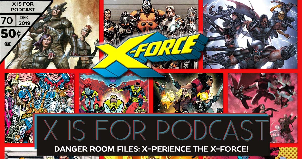 X is for Podcast #070 – Danger Room Files: Jump in on the X-Perience with X-FORCE!