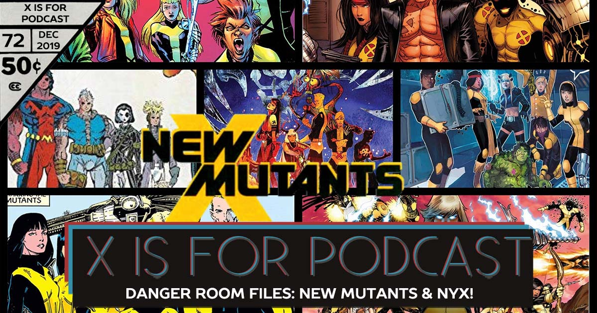 X is for Podcast #072 – Danger Room Files: Jump in on the X-Perience with New Mutants and NYX!