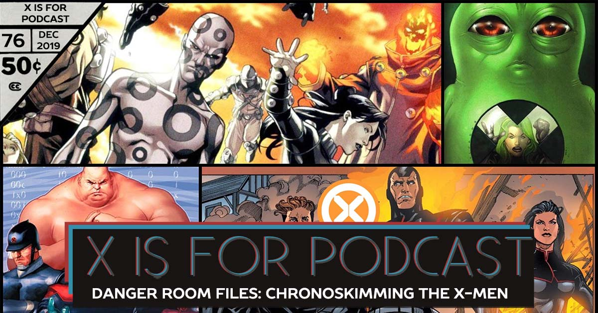 X is for Podcast #076 – Danger Room Files: Chronoskimming The X-Men