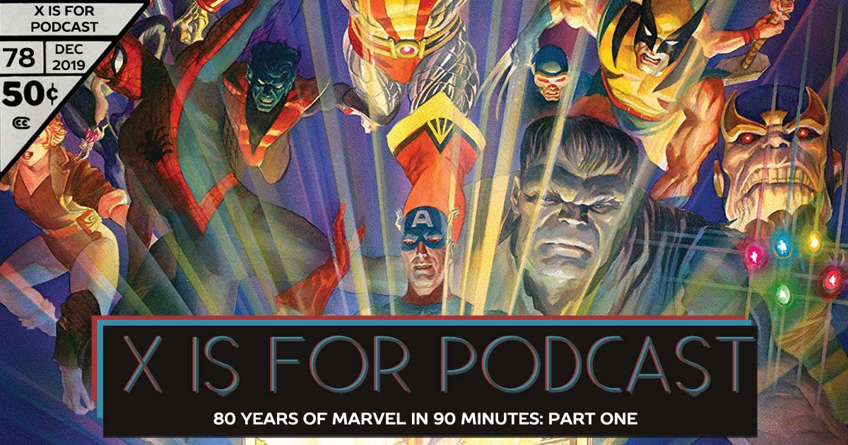 X is for Podcast #078 – 80 Years of Marvel in 90 Minutes: Part One