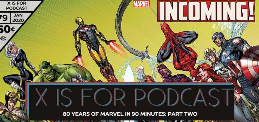 X is for Podcast #079 – 80 Years of Marvel in 90 Minutes: Part Two