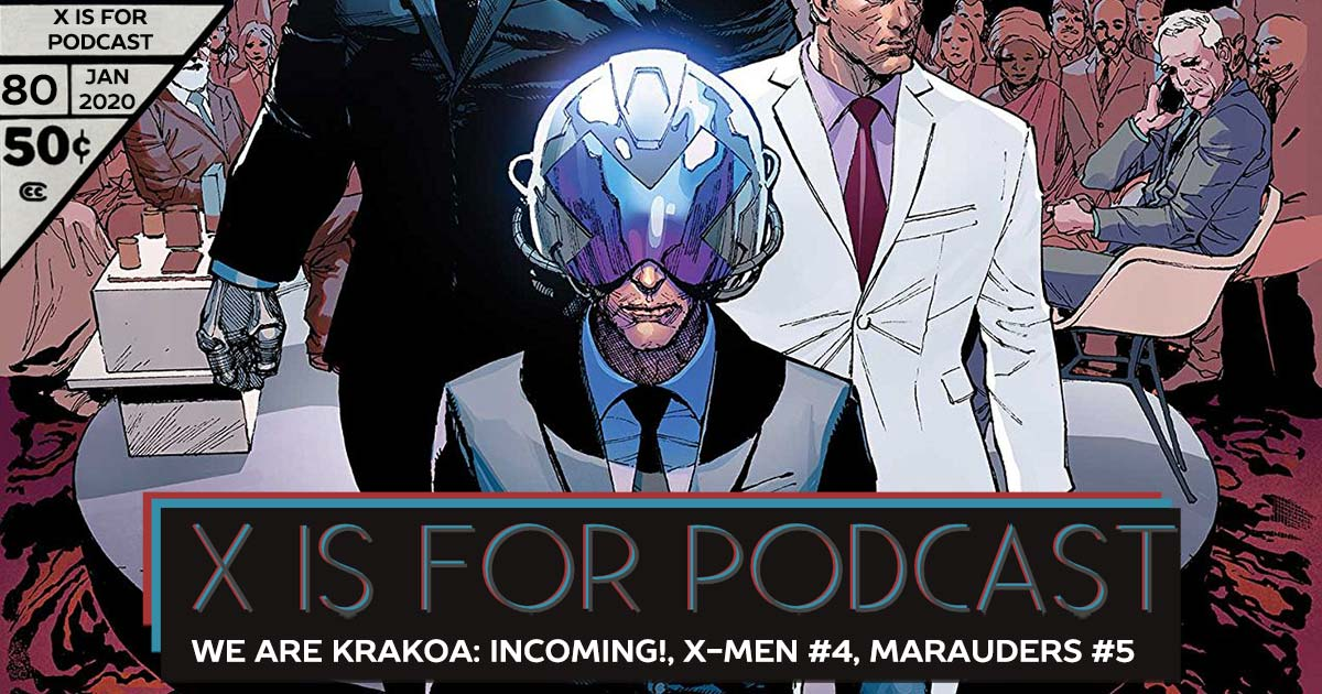 X is for Podcast #080 – We Are Krakoa: Marvel: Incoming!, X-Men #4, Marauders #5