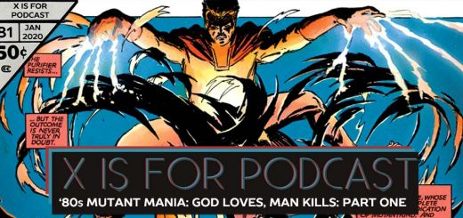 X is for Podcast #081 – '80s Mutant Mania: The Hated X-Men in God Loves, Man Kills! Part One