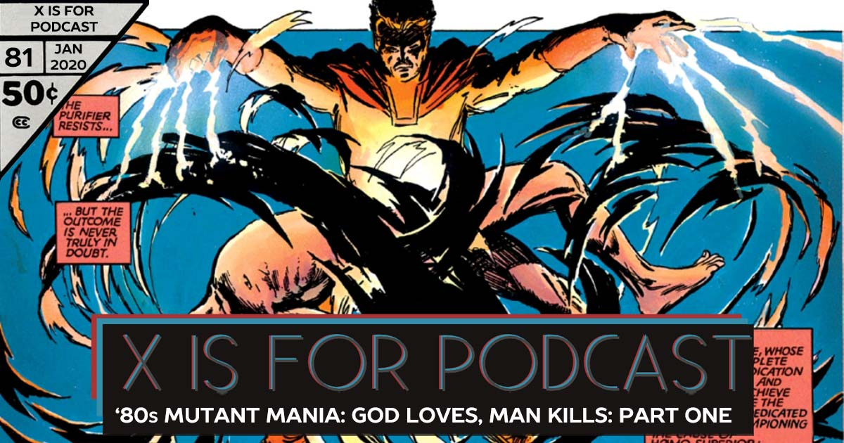 X is for Podcast #081 – '80s Mutant Mania: The Hated X-Men in God Loves, Man Kills ! Part One
