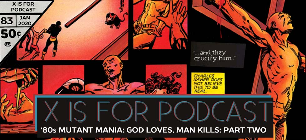 X is for Podcast #083 – '80s Mutant Mania: The Hated X-Men in God Loves, Man Kills! Part Two (feat. Jay Justice on Why Diversity Matters!)