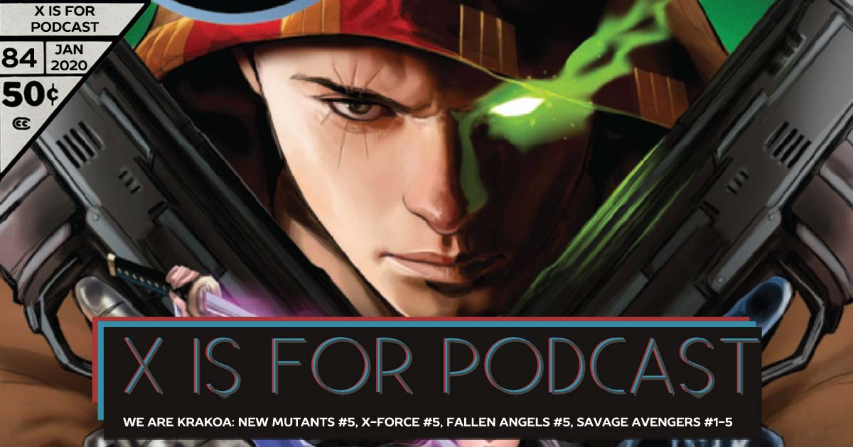X is for Podcast #082 – We Are Krakoa: New Mutants #4, X-Force #5, Excalibur #5, Fallen Angels #5, Savage Avengers #1-5
