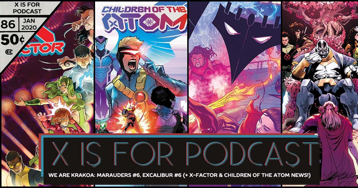 X is for Podcast #086 – We Are Krakoa: Marauders #6, Excalibur #6 (+ X-Factor and CotA News!)