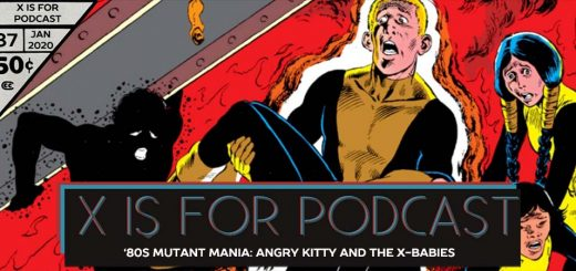 X is for Podcast #087 – '80s Mutant Mania: Angry Kitty and the X-Babies in Uncanny X-Men and New Mutants! (feat. Regina on Dani Moonstar's Legacy!)
