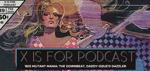 X is for Podcast #089 – '80s Mutant Mania: The Downbeat, Daddy-issue'd Dazzler (We're Sorry, Too) featuring Matthew Scott's Marvel Milestone X-Recs!