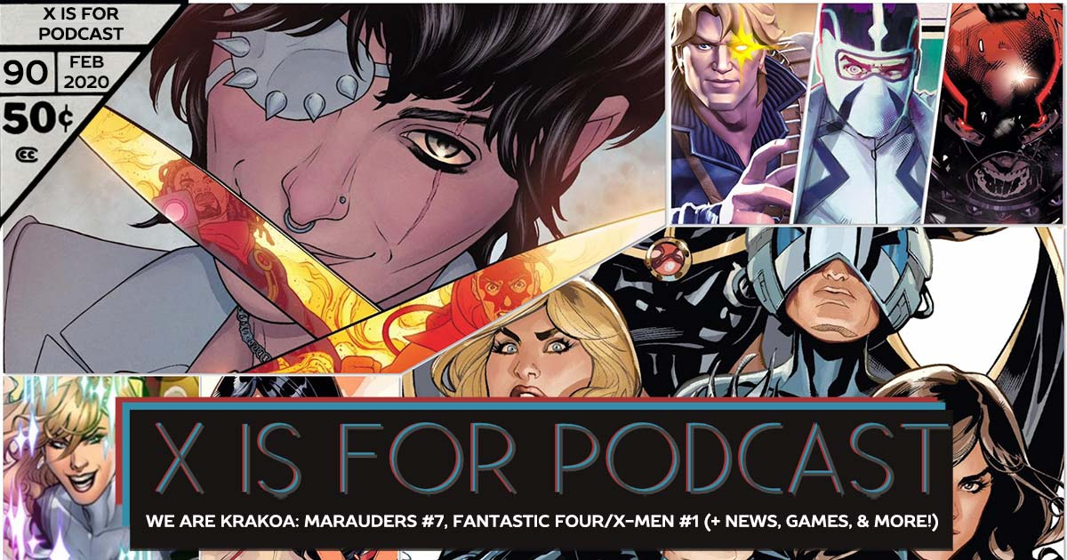 X is for Podcast #090 – Giant-Sized News! New Mini-Games! Marauders #7, Fantastic Four/X-Men #1, and Missing Mutants!