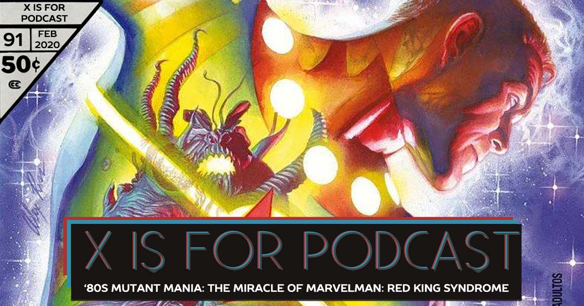 X is for Podcast #091 – '80s Mutant Mania: Captain Britain Special: The Miracle of Marvelman: Red King Syndrome