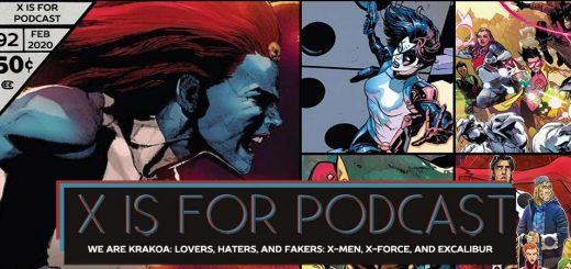 X is for Podcast #092 – We Are Krakoa: Lovers, Haters, and Fakers: X-Men, X-Force, and Excalibur