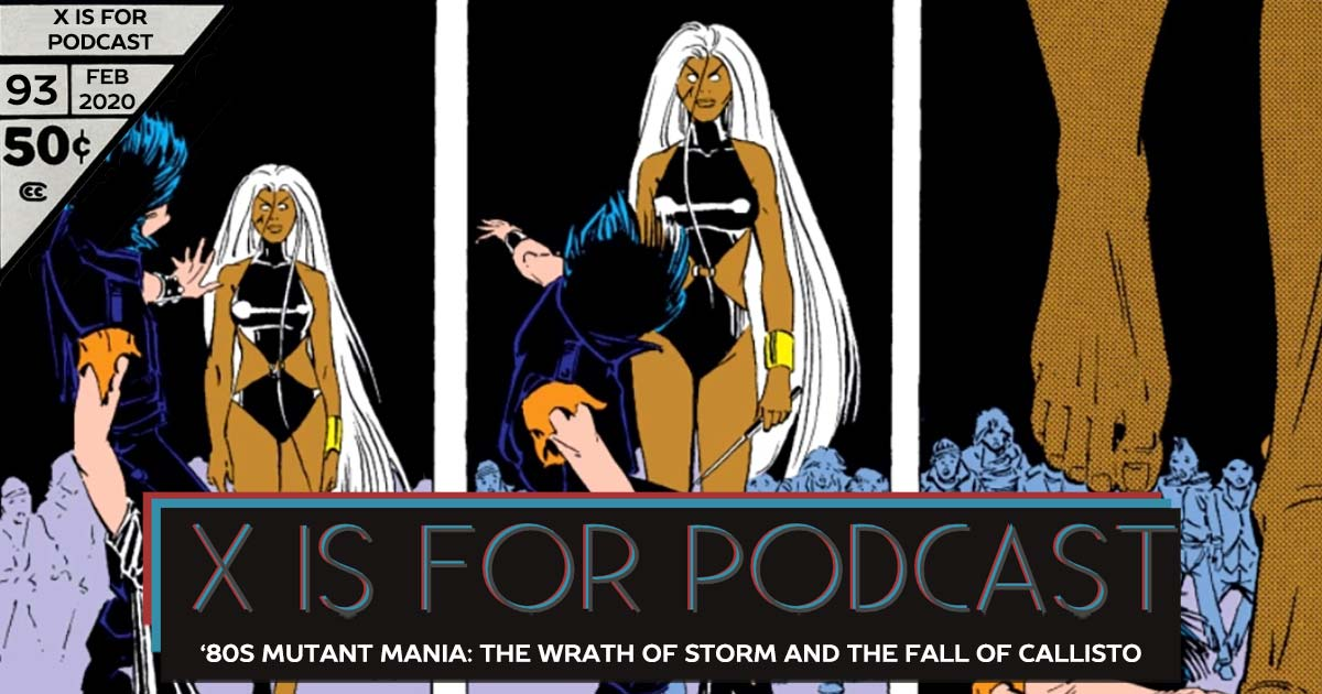 X is for Podcast #093 – '80s Mutant Mania: The Wrath of Storm and the Fall of Callisto in Uncanny X-Men! (feat. Matthew Scott's Marvel Milestone X-Recs!)