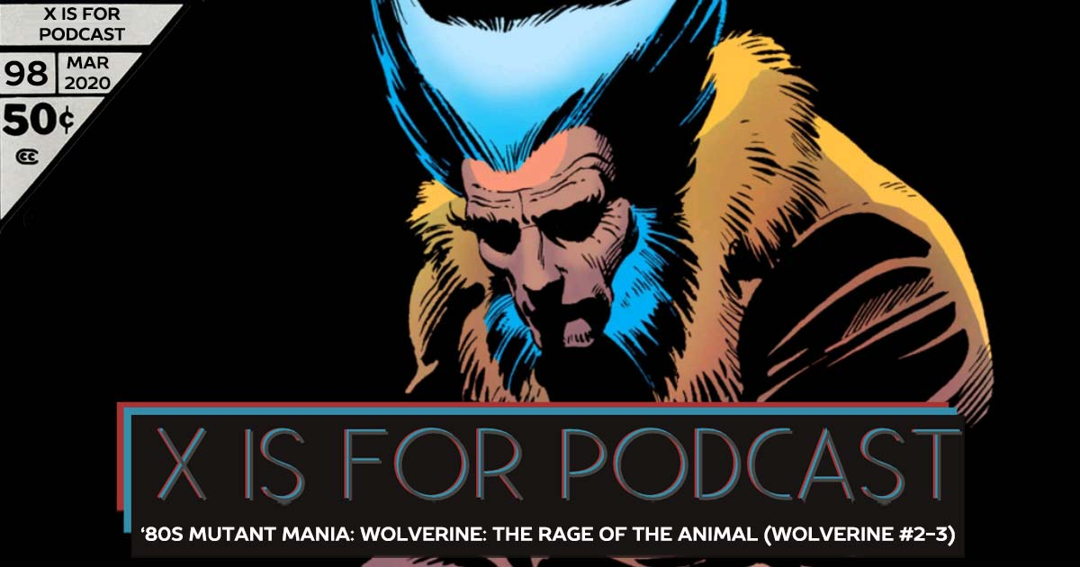 X is for Podcast #098 – '80s Mutant Mania: Wolverine: The Rage of the Animal (Wolverine #2-3, 1982) feat. Michael Anderson and the Legacy of Dazzler (Part One)!