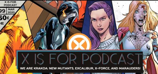 X is for Podcast #099 – We Are Krakoa: New Mutants, Excalibur, X-Force, and Marauders!