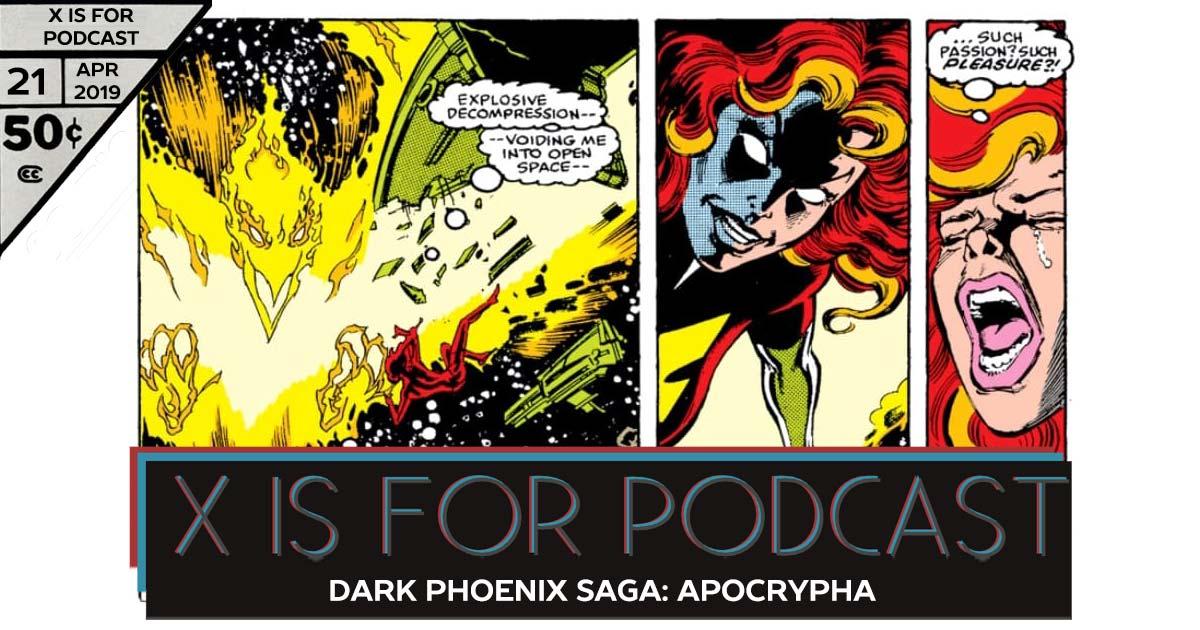 Dark Phoenix Saga, Part Three: Dark Phoenix Apocrypha - X is for Podcast #021