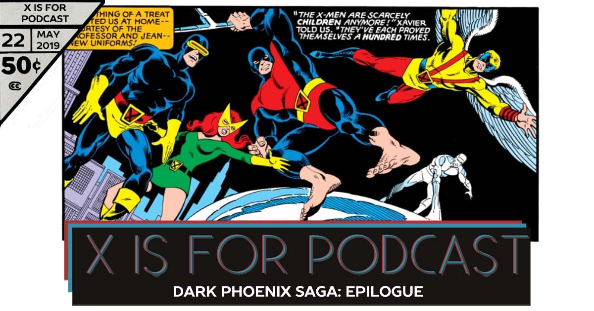 Dark Phoenix Saga, Part Four: Epilogue - X is for Podcast #022