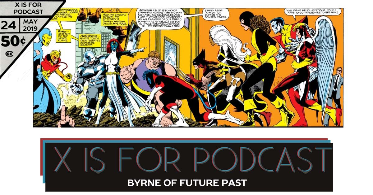 Byrne of Future Past - X is for Podcast #024