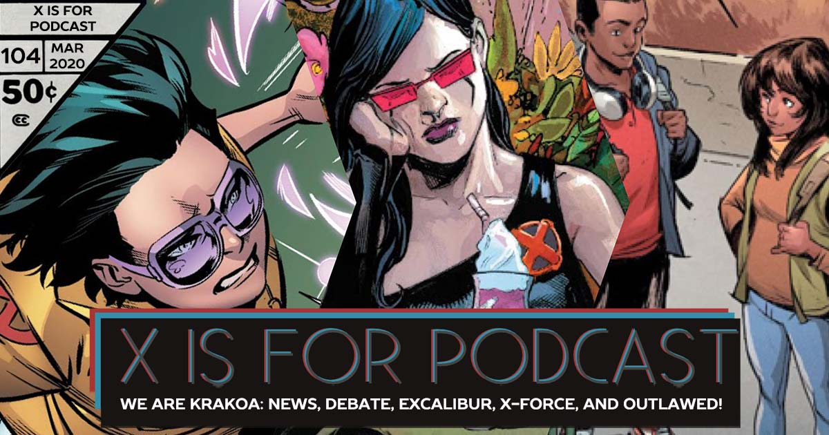 X is for Podcast #104 – We Are Krakoa: News, Debate, Excalibur, X-Force, and Outlawed!