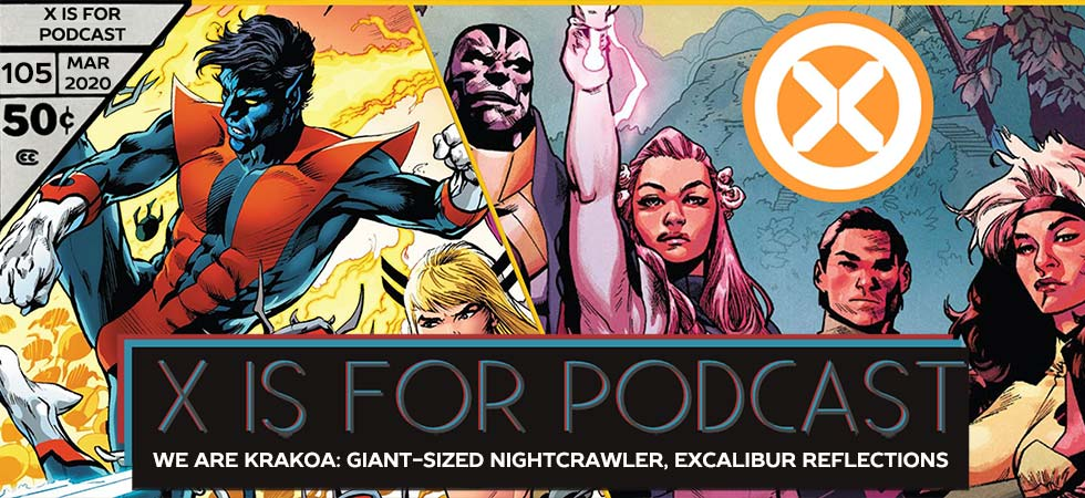 X is for Podcast #105 – We Are Krakoa: Giant-Sized Nightcrawler and Reflections on Excalibur
