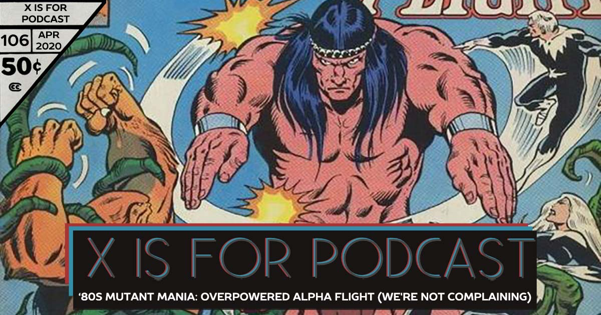 X is for Podcast #106 – '80s Mutant Mania: The Over-Powered Alpha Flight (Not That We're Complaining) in Incredible Hulk, Machine Man, and Marvel Two-In-One Starring The Thing! (feat. The History Of Alpha Flight!)