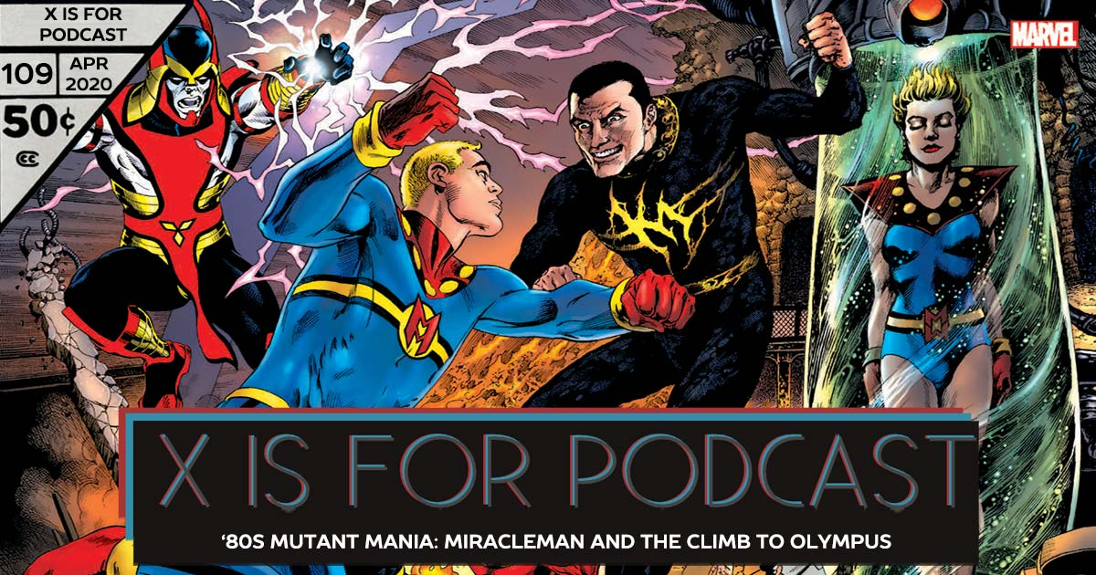X is for Podcast #109 – '80s Mutant Mania: Miracleman and the Climb to Olympus