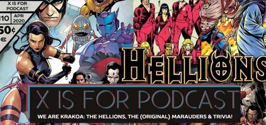 X is for Podcast #110 – We Are Krakoa: The Hellions, The (Original) Marauders, The Dark X-Men, and X-Men Black Trivia!