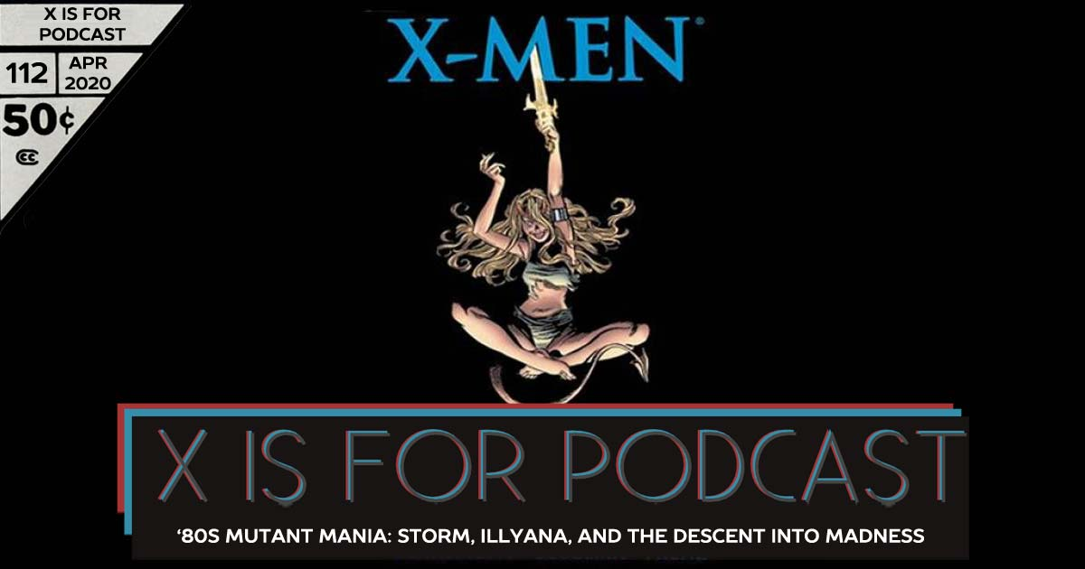 X is for Podcast #112 – '80s Mutant Mania: Storm, Illyana, and the Descent Into Madness