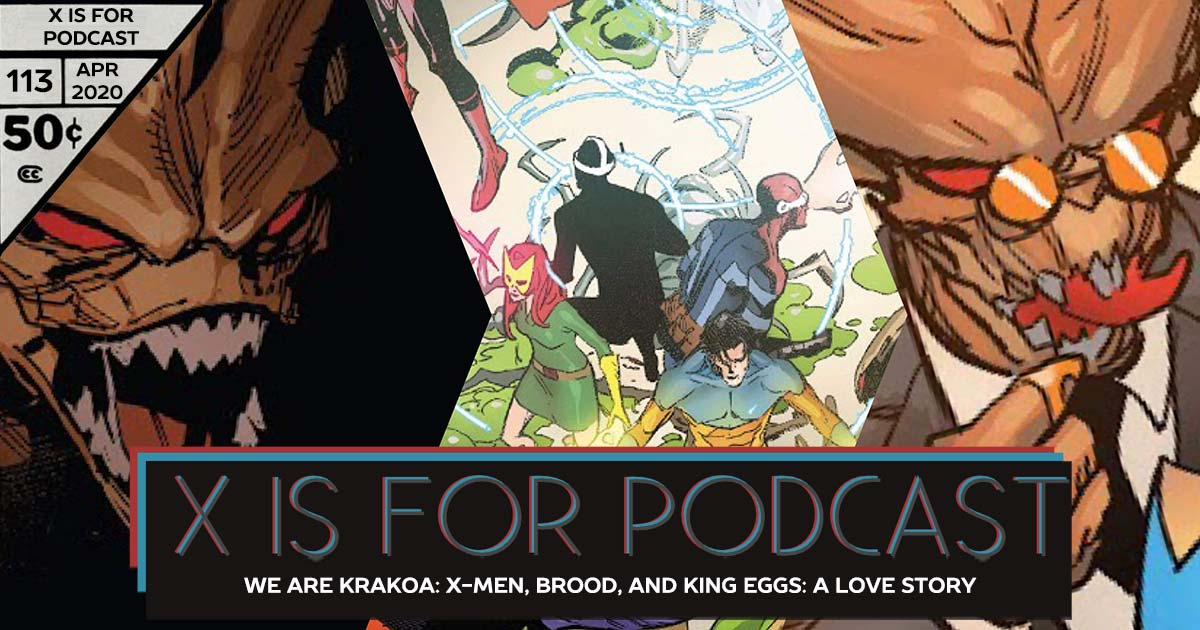 X is for Podcast #113 – We Are Krakoa: X-Men, Brood, and King Eggs: A Love Story