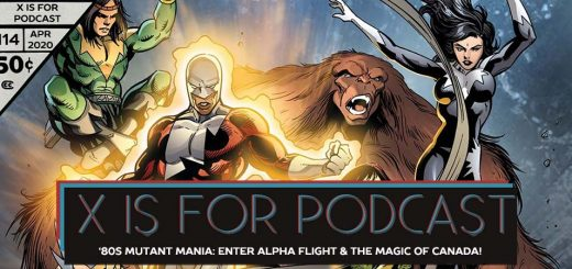 X is for Podcast #114 – '80s Mutant Mania: Enter Alpha Flight and the Magic of Canada!